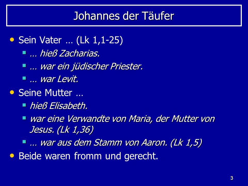 Johannes der Täufer Sein Vater … (Lk 1,1-25) Seine Mutter …