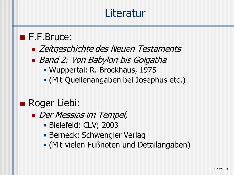 Literatur F.F.Bruce: Roger Liebi: Zeitgeschichte des Neuen Testaments