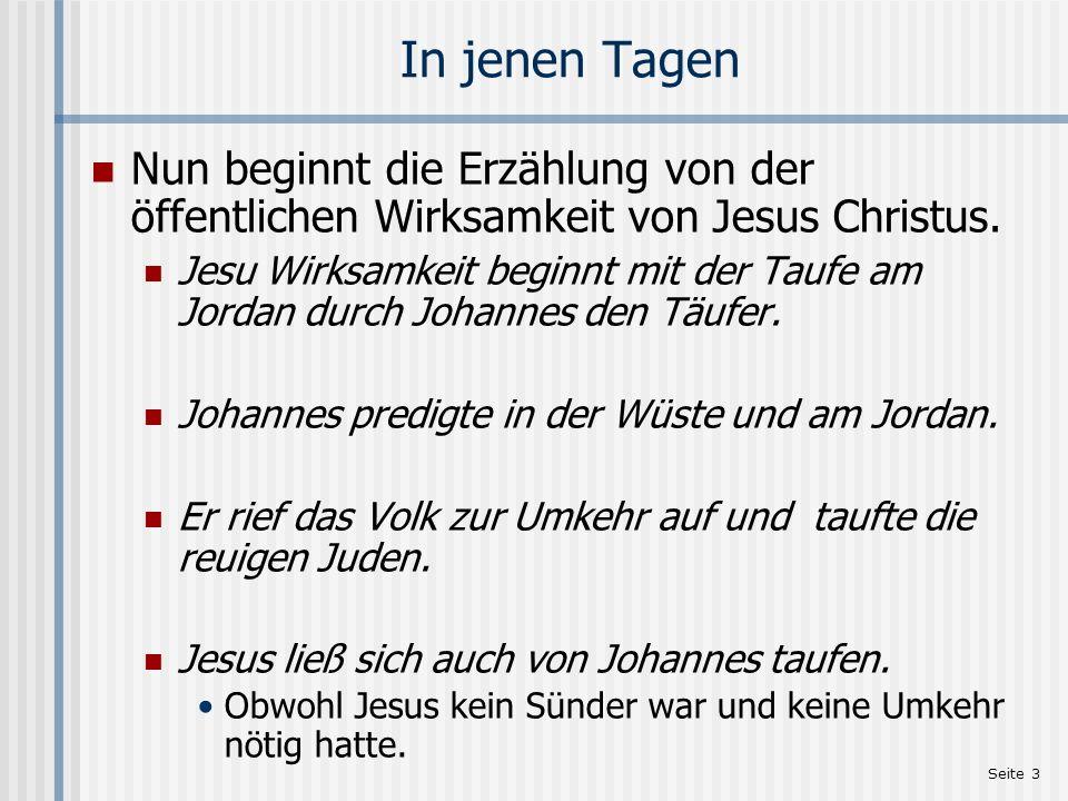 In jenen TagenNun beginnt die Erzählung von der öffentlichen Wirksamkeit von Jesus Christus.