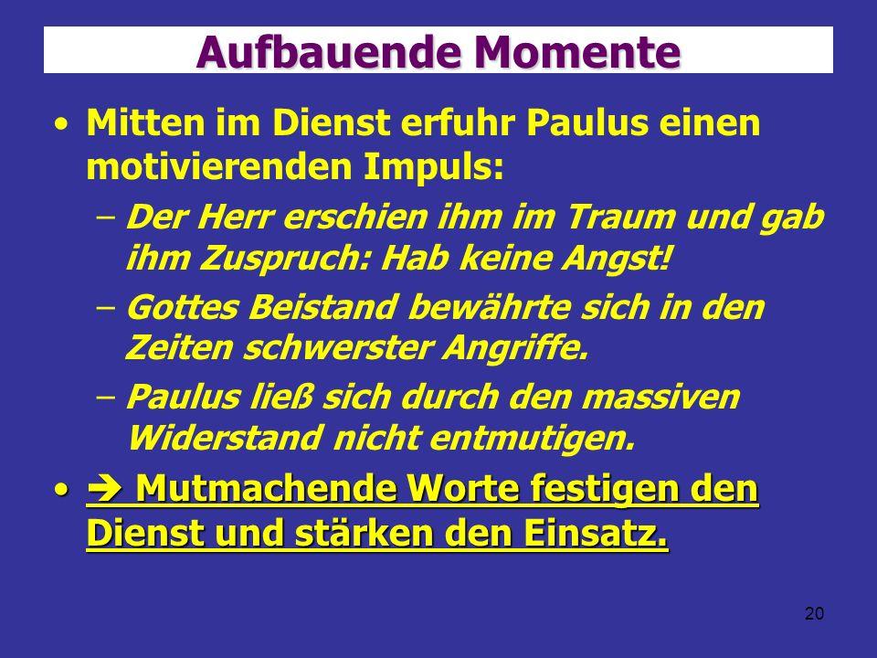 Aufbauende Momente Mitten im Dienst erfuhr Paulus einen motivierenden Impuls: Der Herr erschien ihm im Traum und gab ihm Zuspruch: Hab keine Angst!
