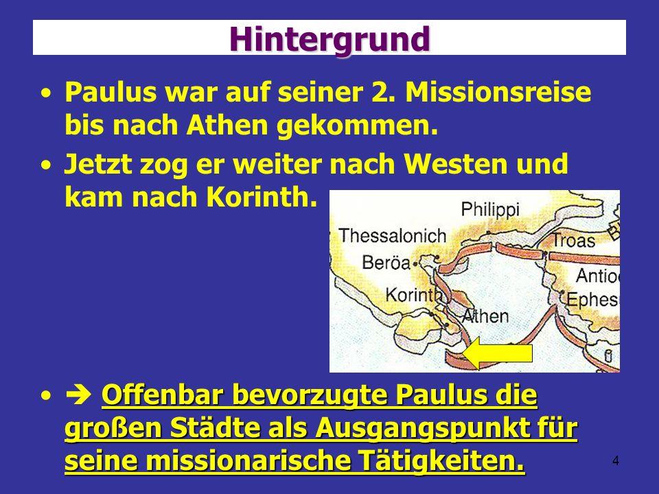 Hintergrund Paulus war auf seiner 2. Missionsreise bis nach Athen gekommen. Jetzt zog er weiter nach Westen und kam nach Korinth.