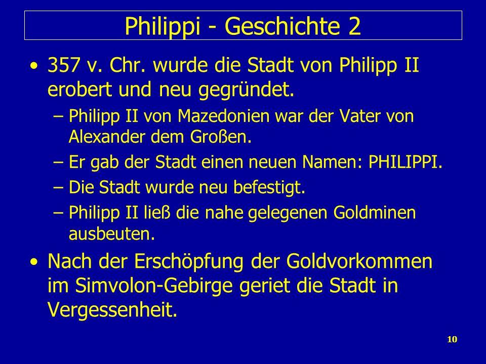 Philippi - Geschichte 2 357 v. Chr. wurde die Stadt von Philipp II erobert und neu gegründet.
