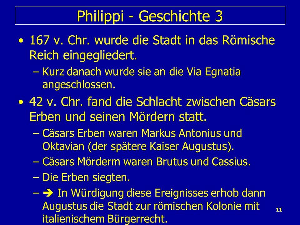 Philippi - Geschichte 3 167 v. Chr. wurde die Stadt in das Römische Reich eingegliedert. Kurz danach wurde sie an die Via Egnatia angeschlossen.
