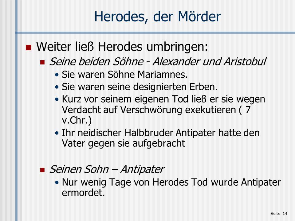 Herodes, der Mörder Weiter ließ Herodes umbringen: