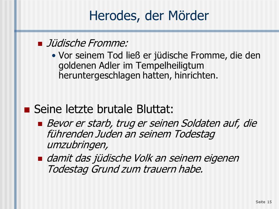 Herodes, der Mörder Seine letzte brutale Bluttat: Jüdische Fromme: