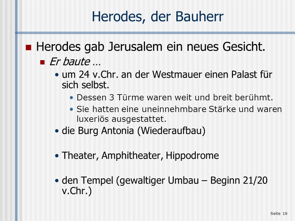 Herodes, der Bauherr Herodes gab Jerusalem ein neues Gesicht.