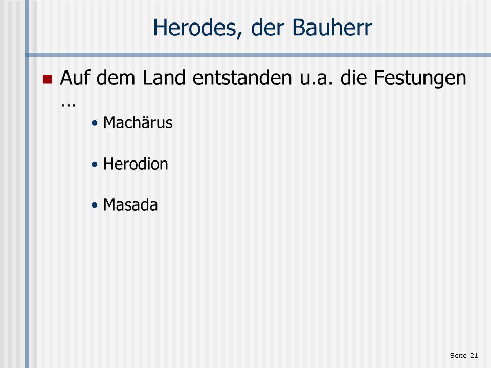 Herodes, der Bauherr Auf dem Land entstanden u.a. die Festungen …