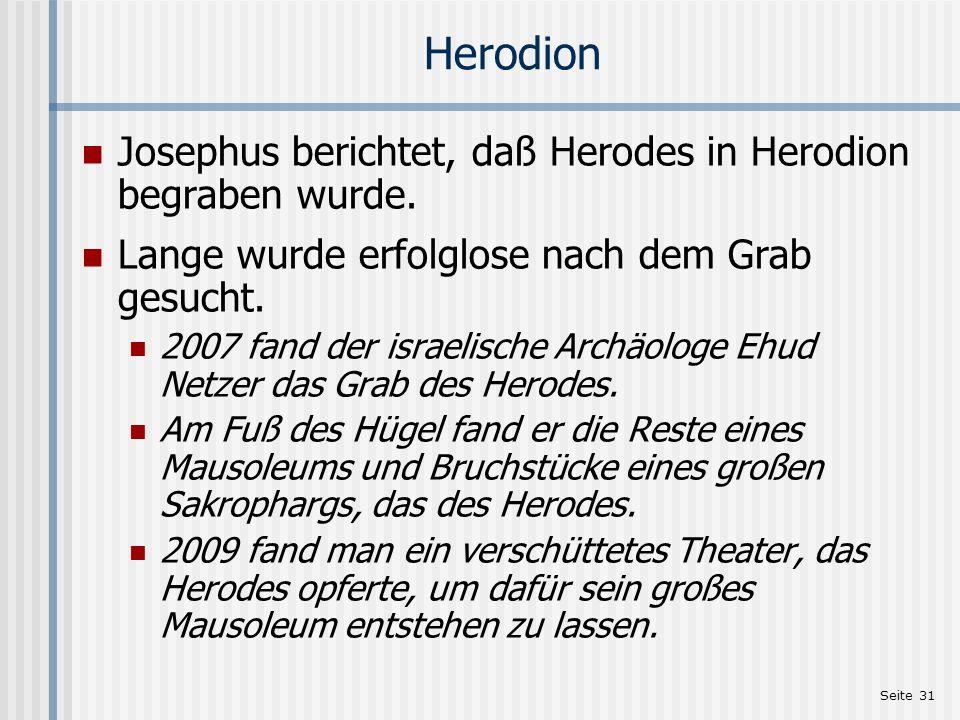 Herodion Josephus berichtet, daß Herodes in Herodion begraben wurde.