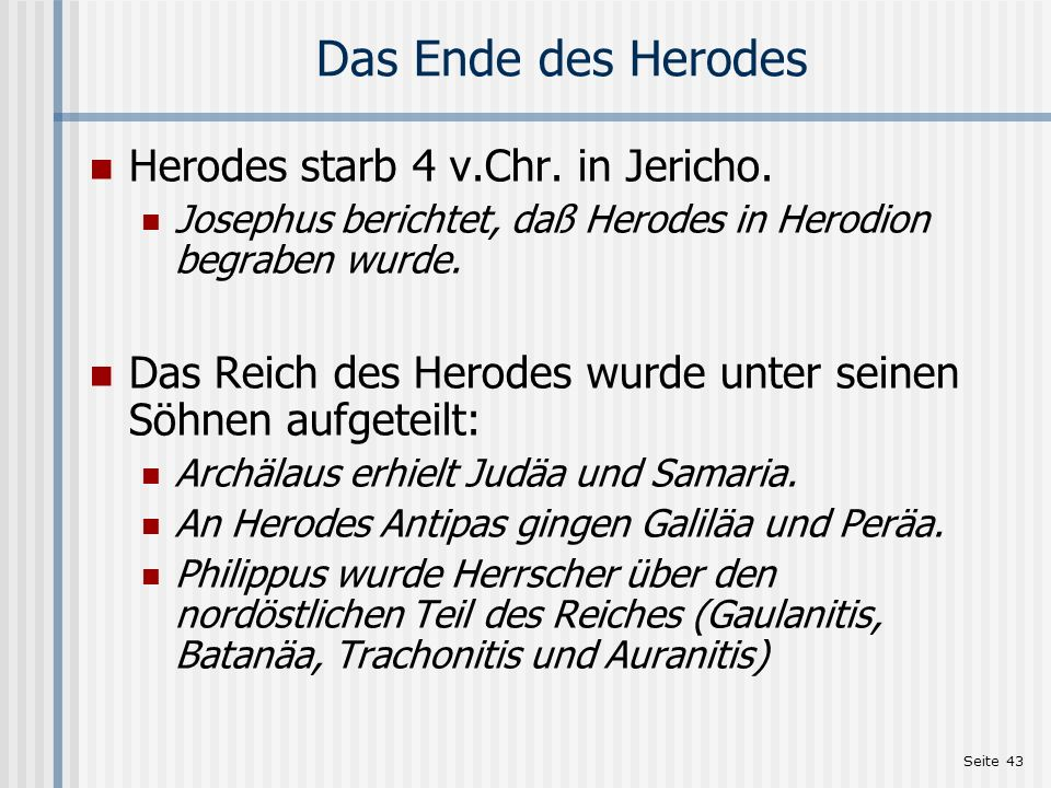 Das Ende des Herodes Herodes starb 4 v.Chr. in Jericho.