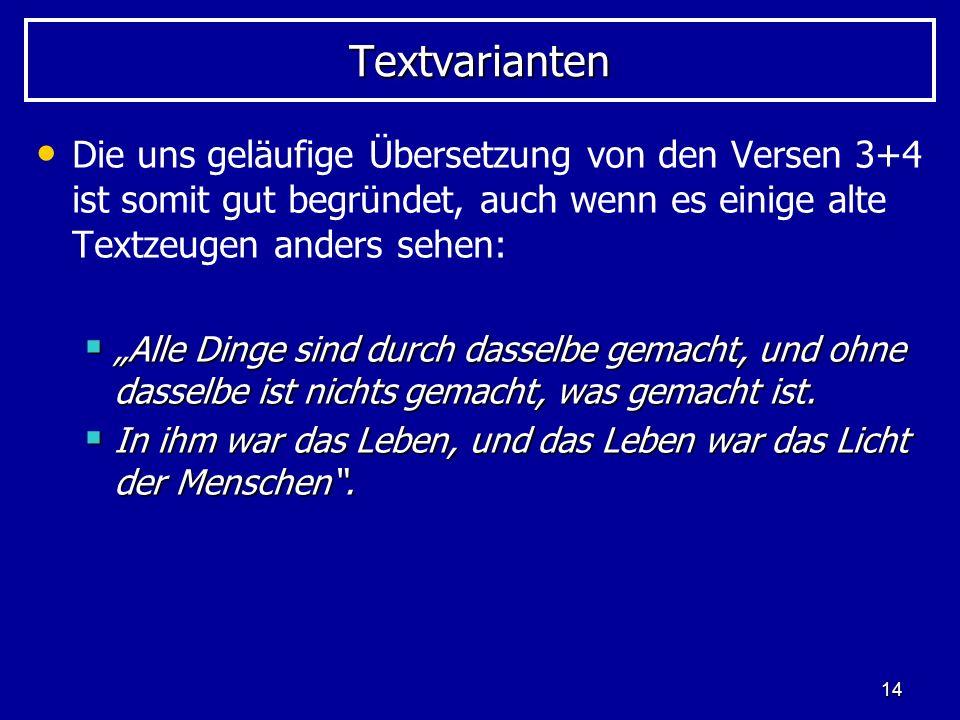Textvarianten Die uns geläufige Übersetzung von den Versen 3+4 ist somit gut begründet, auch wenn es einige alte Textzeugen anders sehen: