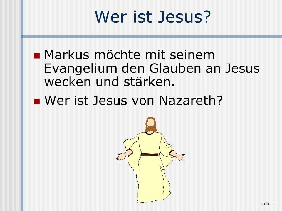 Wer ist Jesus. Markus möchte mit seinem Evangelium den Glauben an Jesus wecken und stärken.