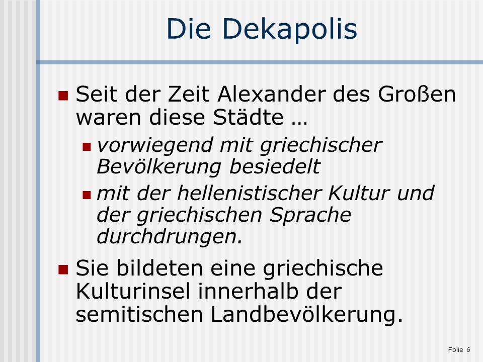 Die Dekapolis Seit der Zeit Alexander des Großen waren diese Städte …