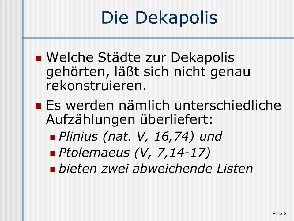 Die Dekapolis Welche Städte zur Dekapolis gehörten, läßt sich nicht genau rekonstruieren.