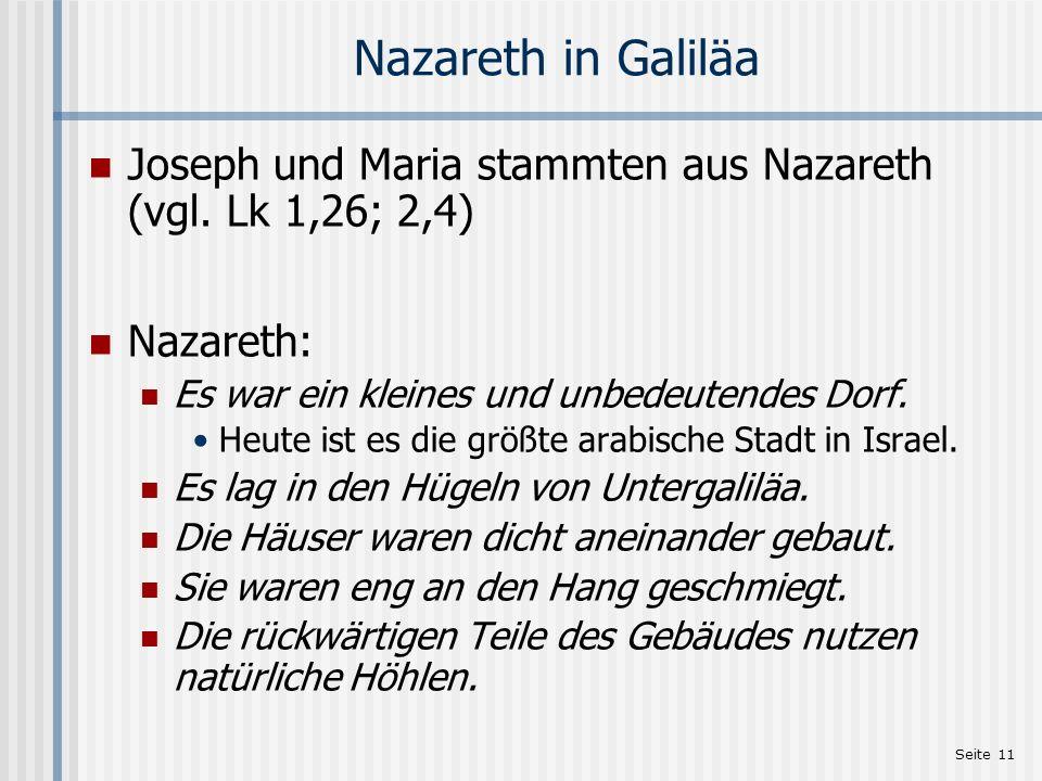 Nazareth in Galiläa Joseph und Maria stammten aus Nazareth (vgl. Lk 1,26; 2,4) Nazareth: Es war ein kleines und unbedeutendes Dorf.