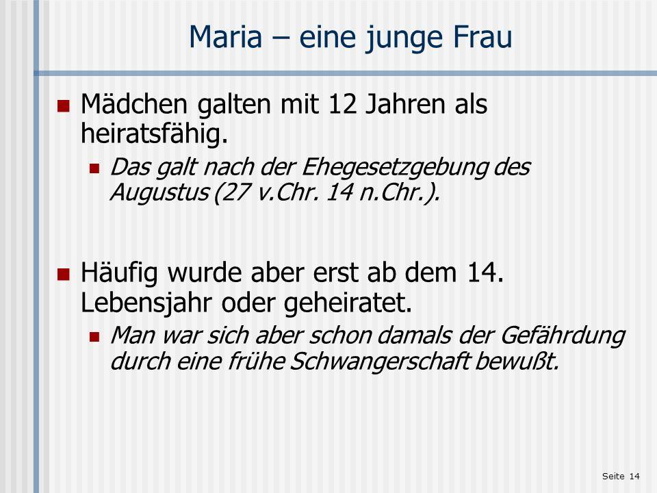 Maria – eine junge Frau Mädchen galten mit 12 Jahren als heiratsfähig.