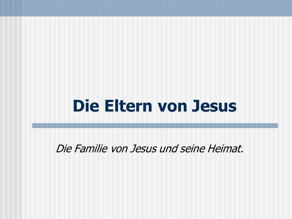 Die Familie von Jesus und seine Heimat.