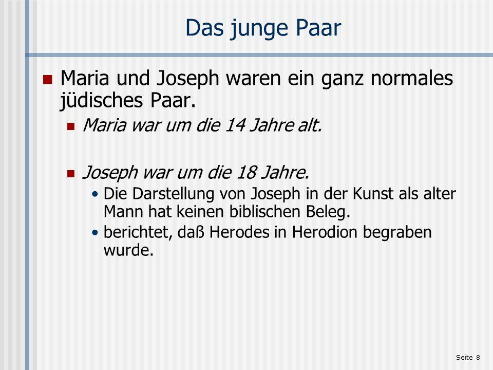 Das junge Paar Maria und Joseph waren ein ganz normales jüdisches Paar. Maria war um die 14 Jahre alt.