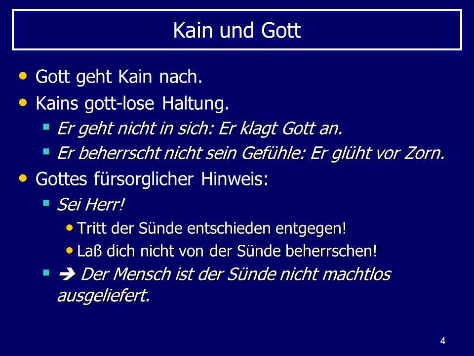 Kain und Gott Gott geht Kain nach. Kains gott-lose Haltung.