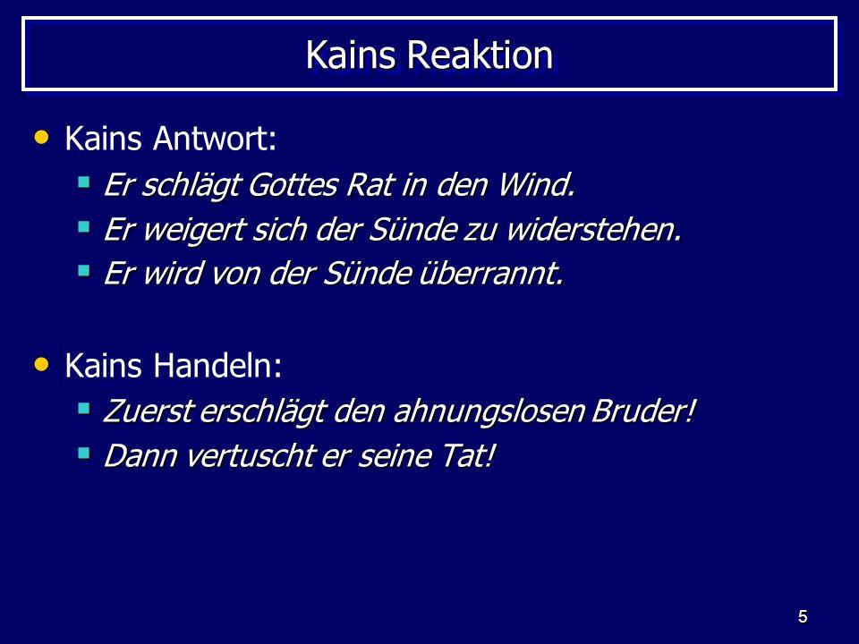 Kains Reaktion Kains Antwort: Kains Handeln: