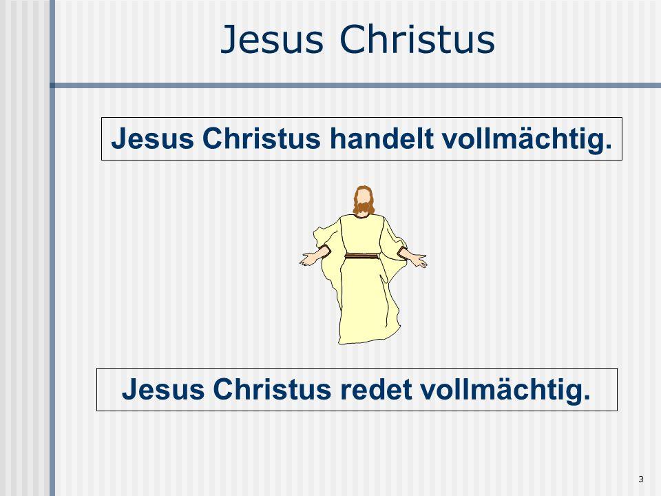 Jesus Christus handelt vollmächtig. Jesus Christus redet vollmächtig.