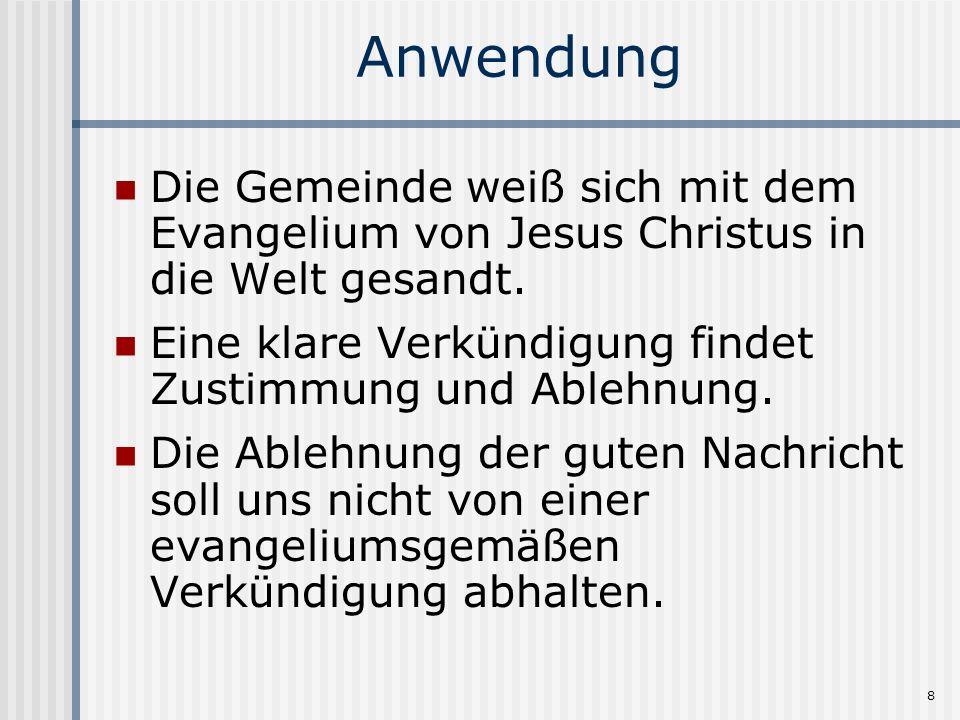 Anwendung Die Gemeinde weiß sich mit dem Evangelium von Jesus Christus in die Welt gesandt. Eine klare Verkündigung findet Zustimmung und Ablehnung.