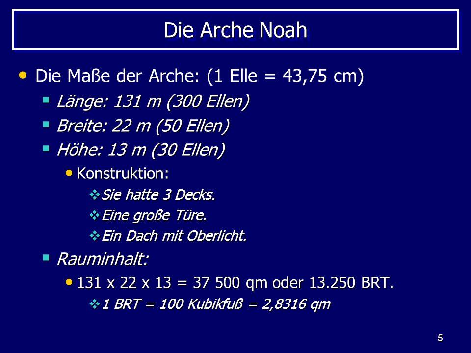 Die Arche Noah Die Maße der Arche: (1 Elle = 43,75 cm)