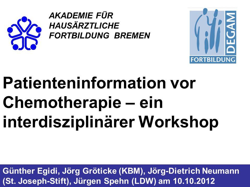 AKADEMIE FÜR HAUSÄRZTLICHE. FORTBILDUNG BREMEN. Patienteninformation vor Chemotherapie – ein interdisziplinärer Workshop.