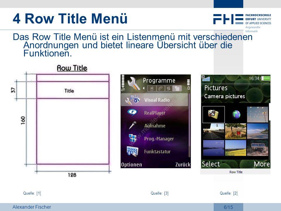 4 Row Title MenüDas Row Title Menü ist ein Listenmenü mit verschiedenen Anordnungen und bietet lineare Übersicht über die Funktionen.