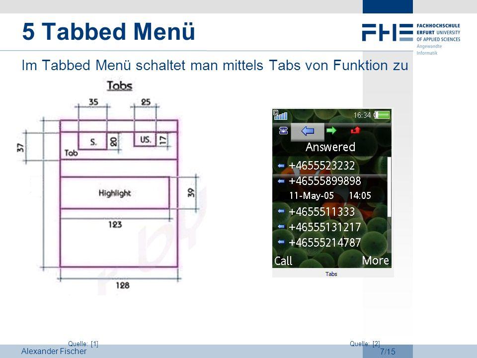 5 Tabbed Menü Im Tabbed Menü schaltet man mittels Tabs von Funktion zu Funktion.