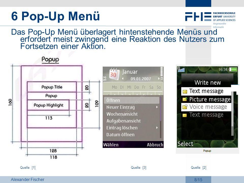 6 Pop-Up Menü Das Pop-Up Menü überlagert hintenstehende Menüs und erfordert meist zwingend eine Reaktion des Nutzers zum Fortsetzen einer Aktion.