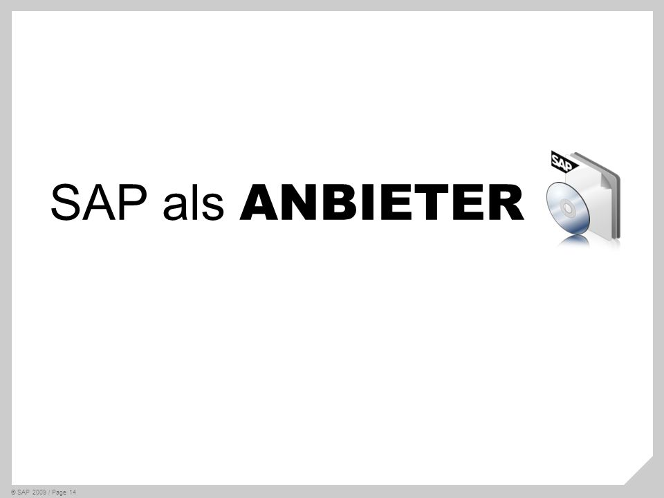 SAP als ANBIETER Where do I start © SAP 2009 / Page 14