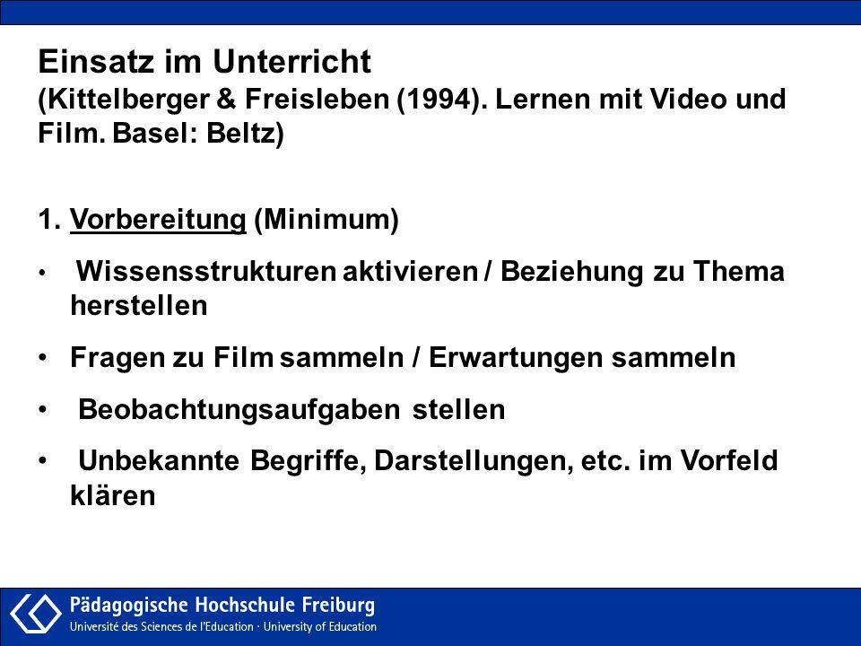 Einsatz im Unterricht(Kittelberger & Freisleben (1994). Lernen mit Video und. Film. Basel: Beltz) Vorbereitung (Minimum)