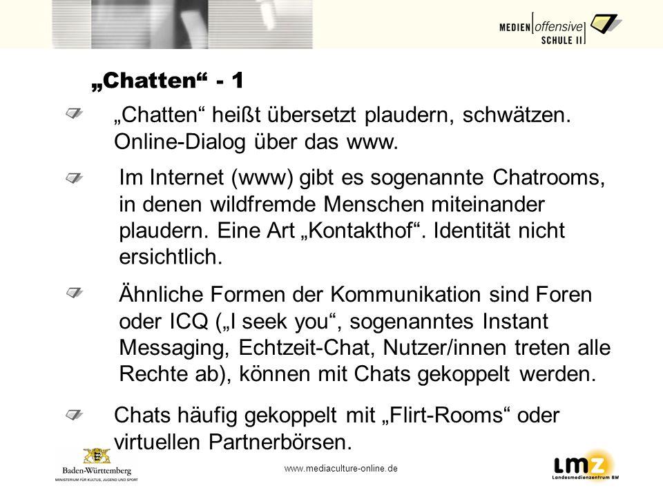 """""""Chatten - 1""""Chatten heißt übersetzt plaudern, schwätzen. Online-Dialog über das www. Im Internet (www) gibt es sogenannte Chatrooms,"""