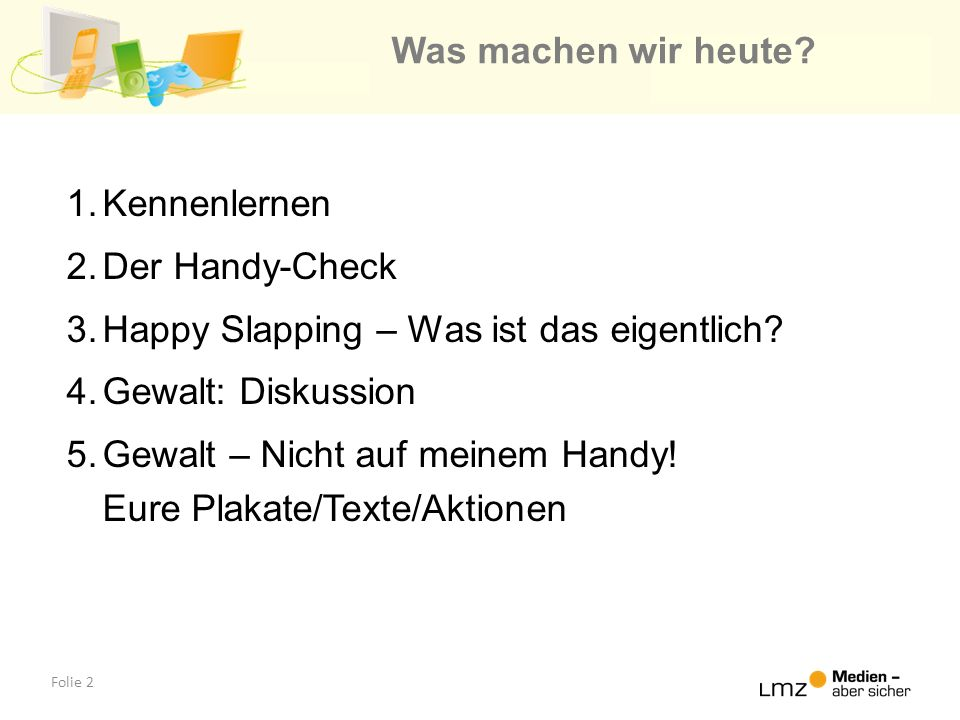 Was machen wir heute Kennenlernen. Der Handy-Check. Happy Slapping – Was ist das eigentlich Gewalt: Diskussion.