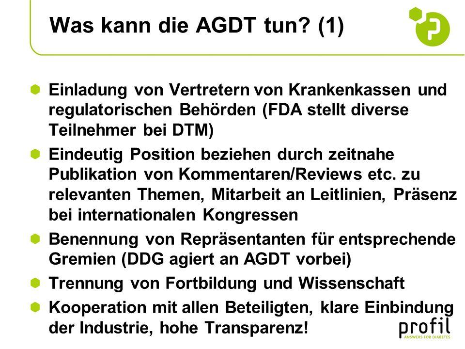 Was kann die AGDT tun (1) Einladung von Vertretern von Krankenkassen und regulatorischen Behörden (FDA stellt diverse Teilnehmer bei DTM)