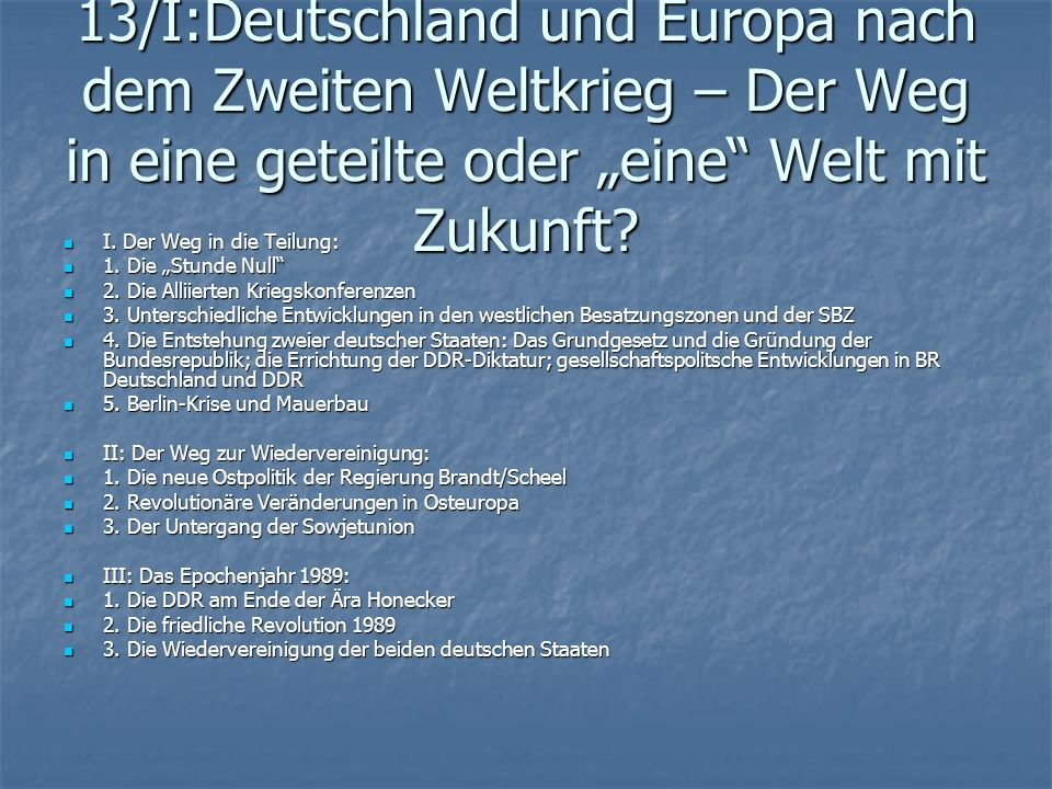 """13/I:Deutschland und Europa nach dem Zweiten Weltkrieg – Der Weg in eine geteilte oder """"eine Welt mit Zukunft"""