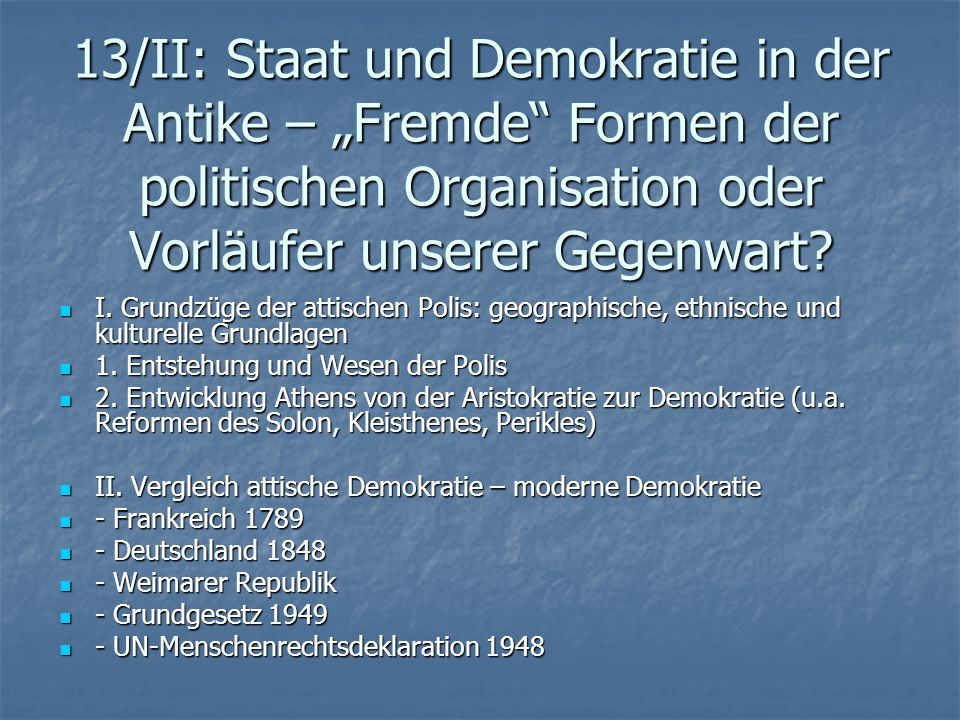 """13/II: Staat und Demokratie in der Antike – """"Fremde Formen der politischen Organisation oder Vorläufer unserer Gegenwart"""