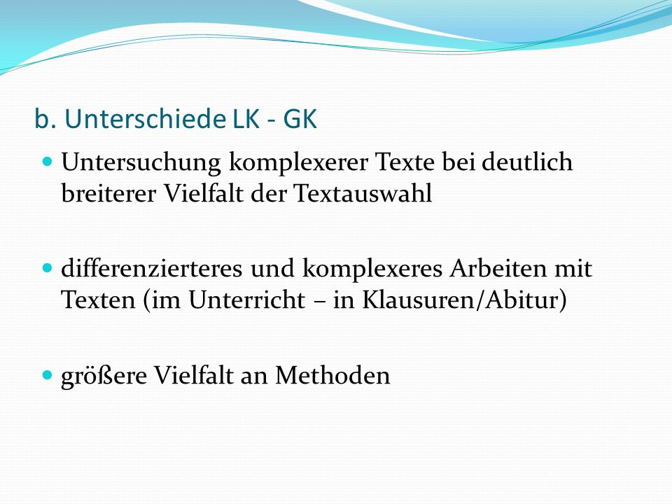 b. Unterschiede LK - GK Untersuchung komplexerer Texte bei deutlich breiterer Vielfalt der Textauswahl.