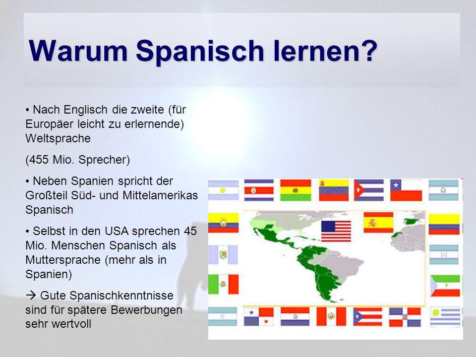 Warum Spanisch lernen Nach Englisch die zweite (für Europäer leicht zu erlernende) Weltsprache. (455 Mio. Sprecher)