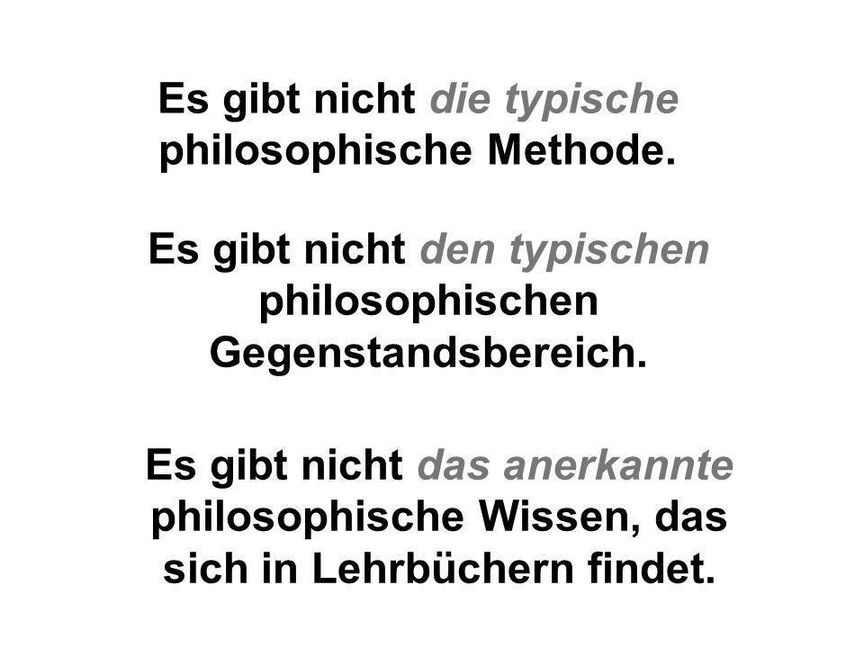 Es gibt nicht die typische philosophische Methode.