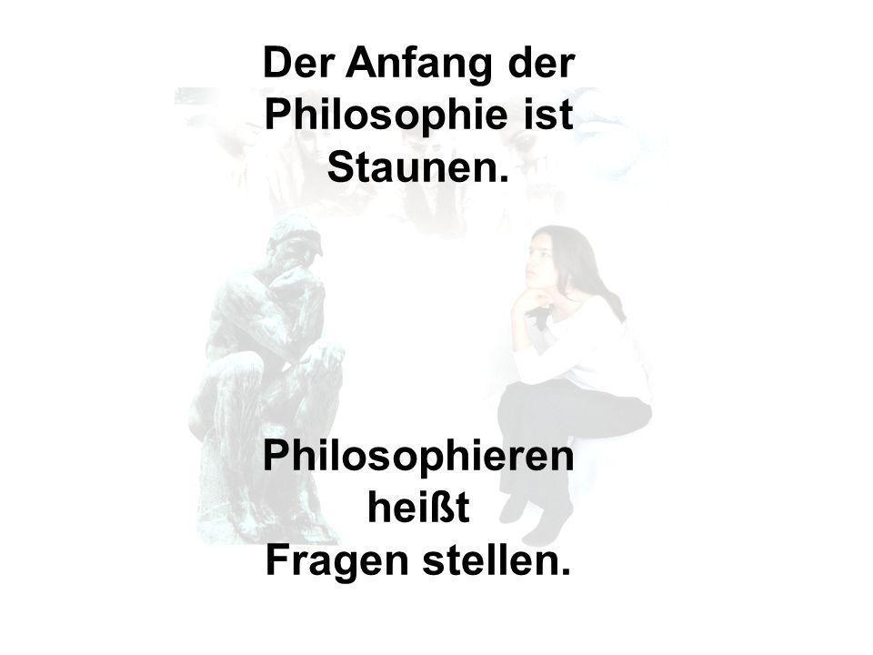Der Anfang der Philosophie ist Staunen.