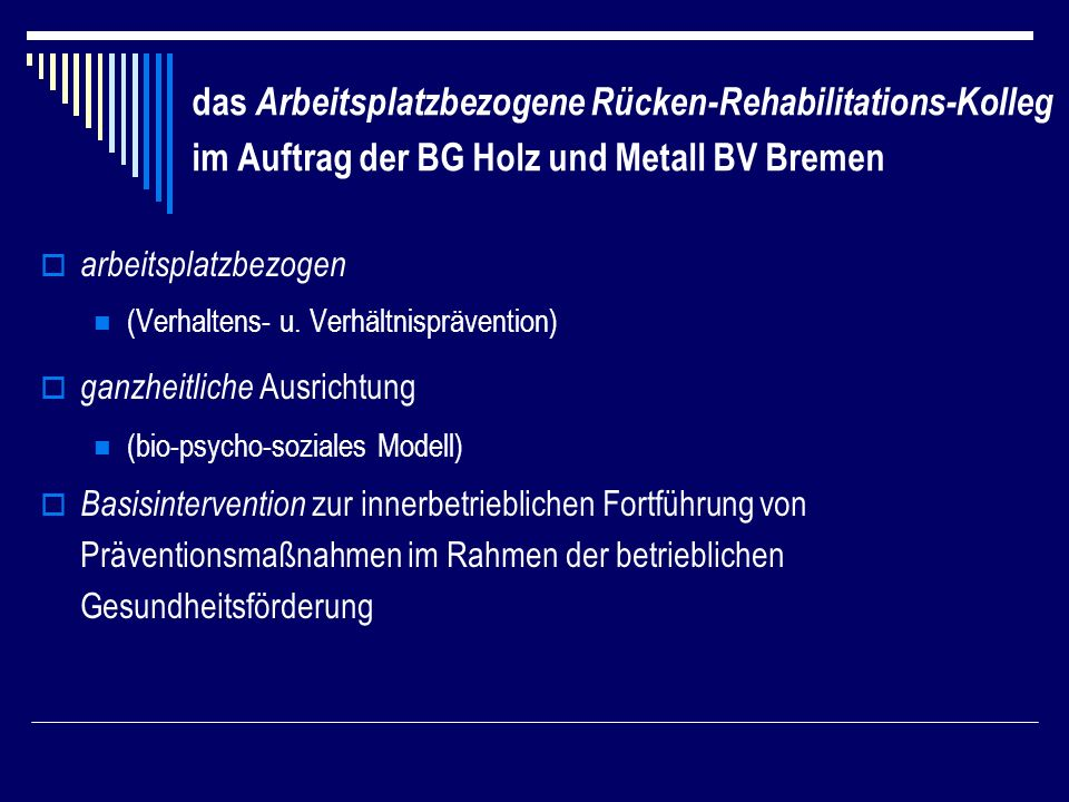 das Arbeitsplatzbezogene Rücken-Rehabilitations-Kolleg im Auftrag der BG Holz und Metall BV Bremen
