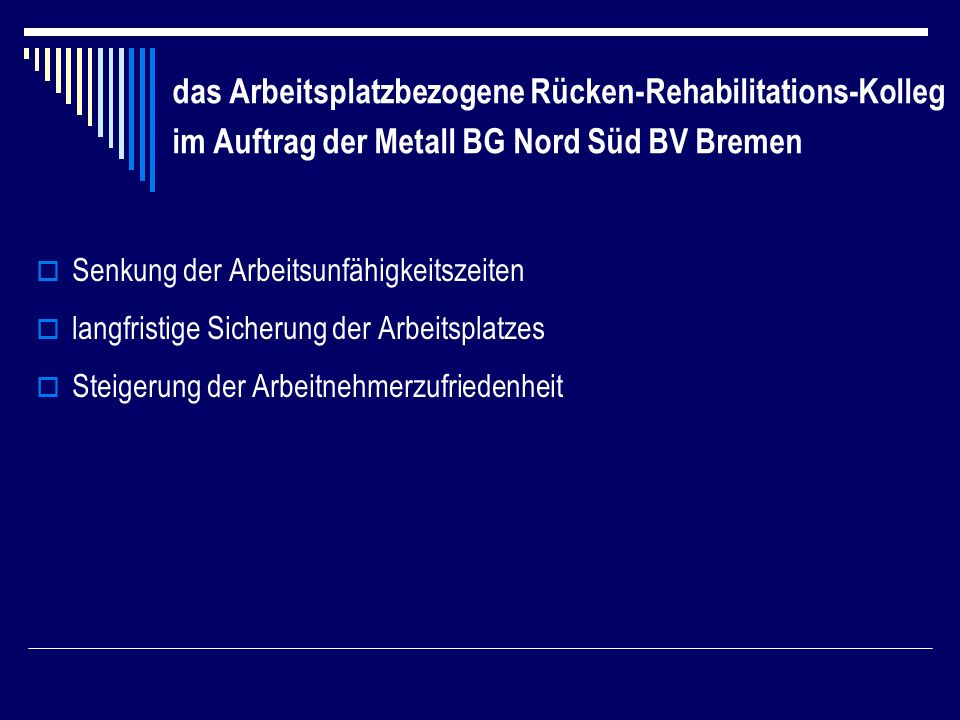das Arbeitsplatzbezogene Rücken-Rehabilitations-Kolleg im Auftrag der Metall BG Nord Süd BV Bremen