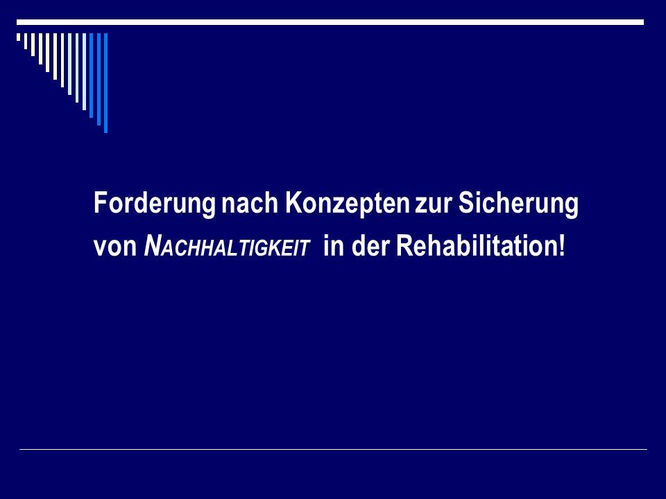 Forderung nach Konzepten zur Sicherung von NACHHALTIGKEIT in der Rehabilitation!