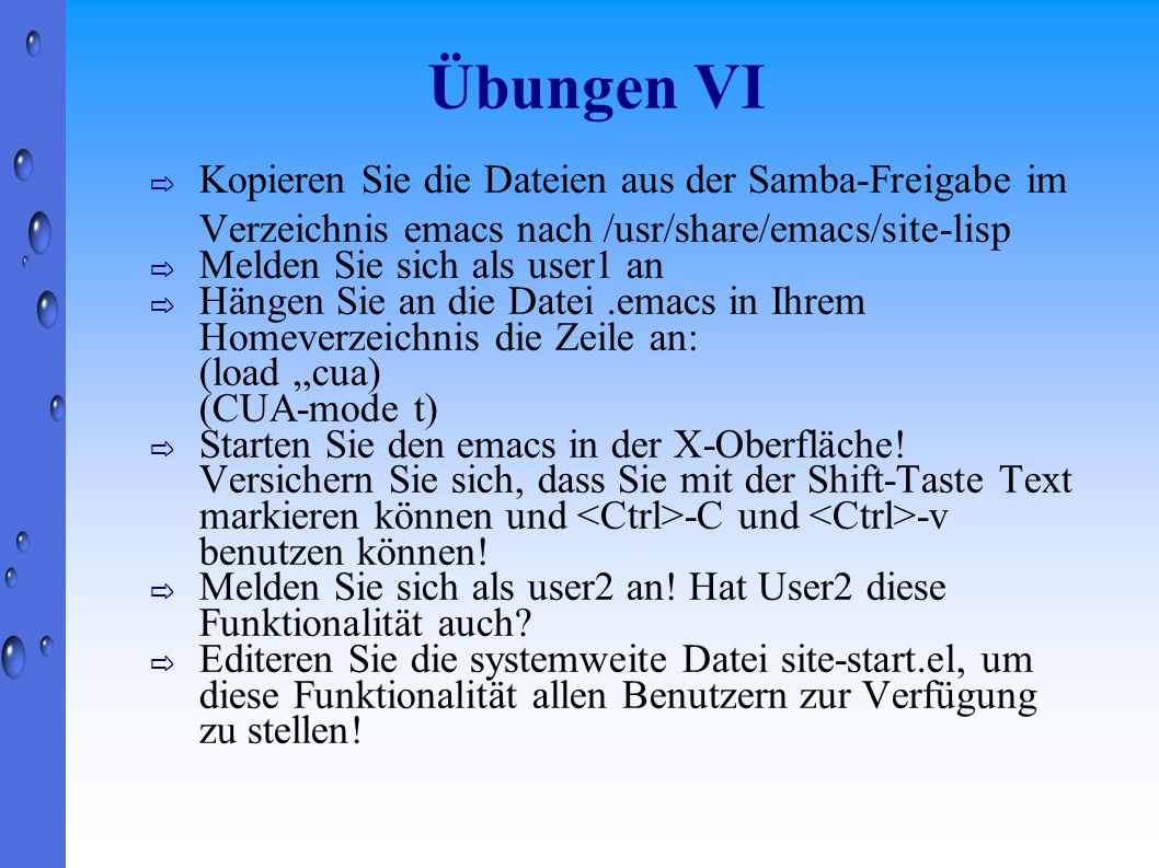 Übungen VI Kopieren Sie die Dateien aus der Samba-Freigabe im Verzeichnis emacs nach /usr/share/emacs/site-lisp.