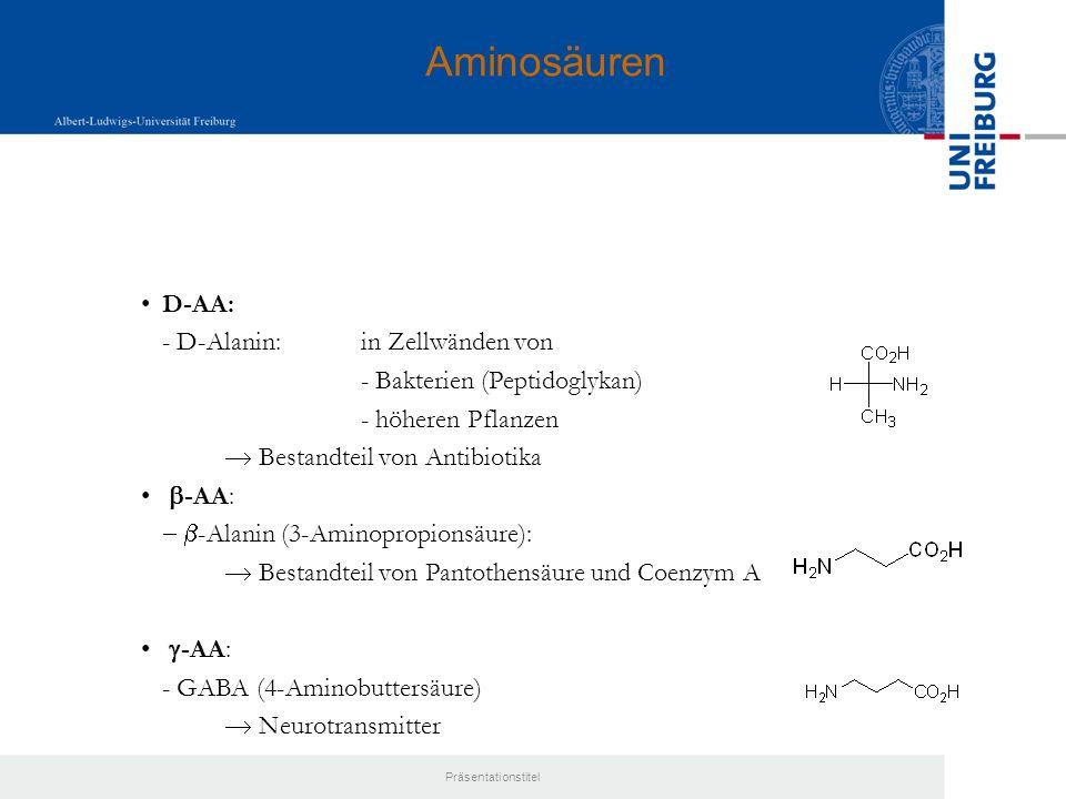 Aminosäuren D-AA: - D-Alanin: in Zellwänden von - Bakterien (Peptidoglykan) - höheren Pflanzen  Bestandteil von Antibiotika.