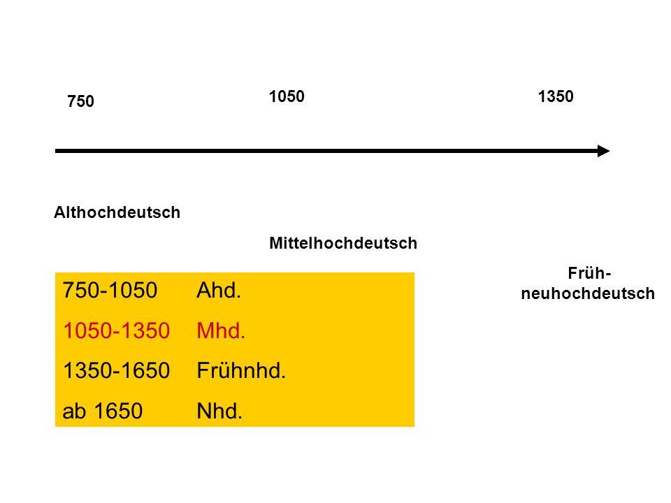 750-1050 Ahd. 1050-1350 Mhd. 1350-1650 Frühnhd. ab 1650 Nhd. 1050 1350