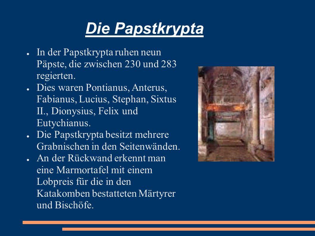 Die Papstkrypta In der Papstkrypta ruhen neun Päpste, die zwischen 230 und 283 regierten.