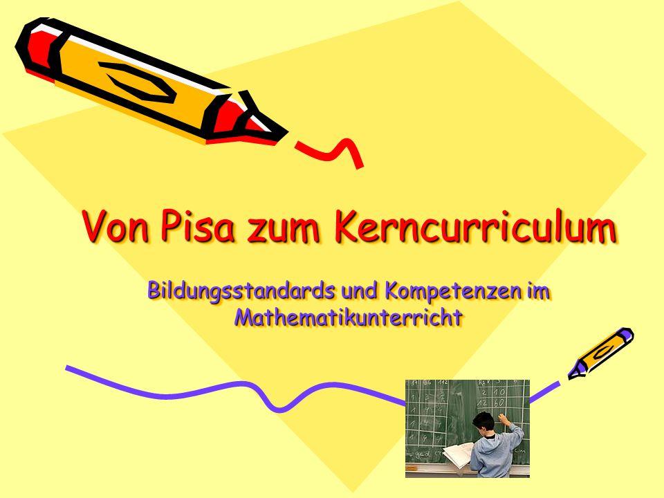 Von Pisa zum Kerncurriculum Bildungsstandards und Kompetenzen im Mathematikunterricht