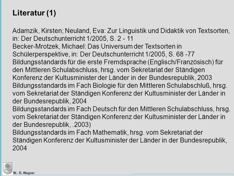 Literatur (1) Adamzik, Kirsten; Neuland, Eva: Zur Linguistik und Didaktik von Textsorten, in: Der Deutschunterricht 1/2005, S. 2 - 11.
